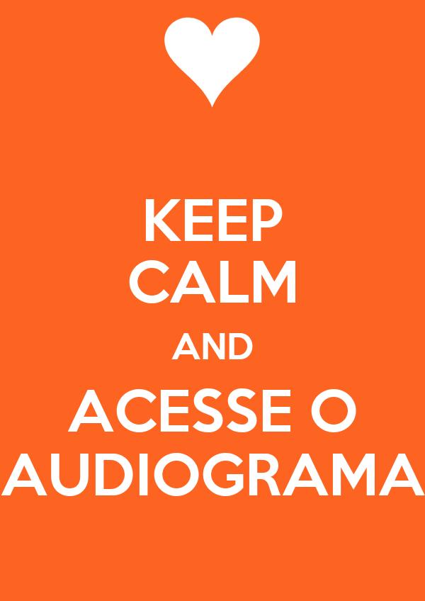 KEEP CALM AND ACESSE O AUDIOGRAMA