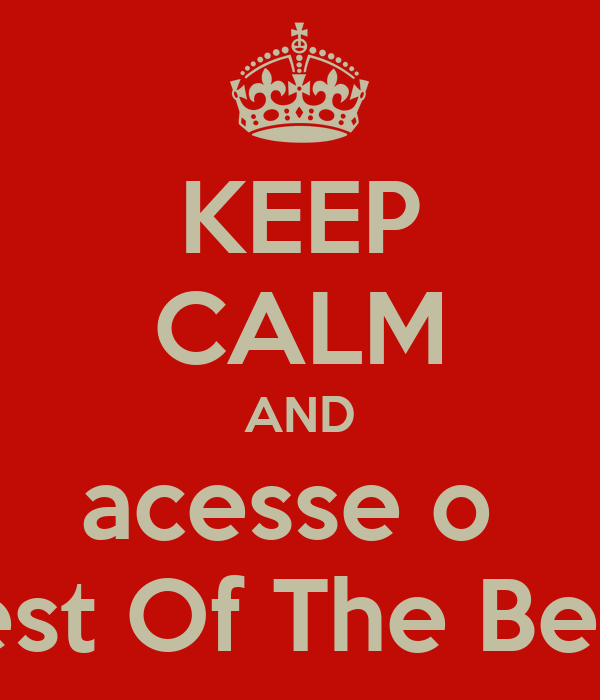 KEEP CALM AND acesse o  Best Of The Best