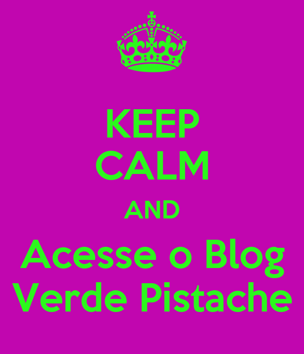 KEEP CALM AND Acesse o Blog Verde Pistache