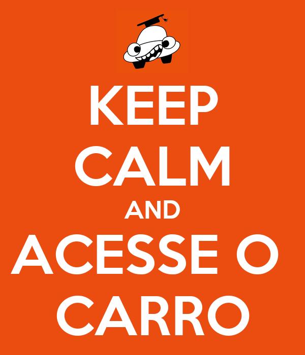 KEEP CALM AND ACESSE O  CARRO