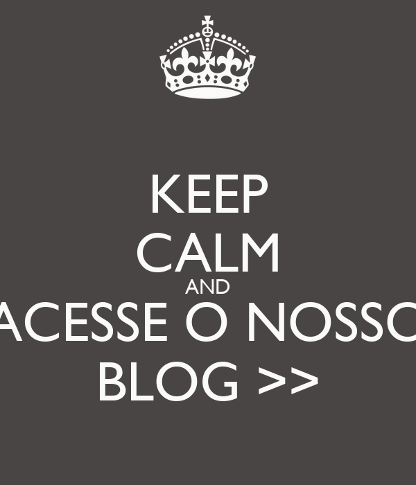KEEP CALM AND ACESSE O NOSSO BLOG >>
