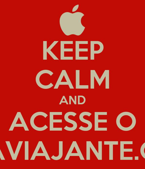 KEEP CALM AND ACESSE O UMAVIAJANTE.COM