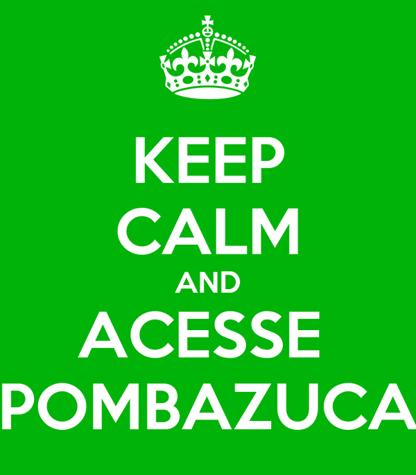 KEEP CALM AND ACESSE  POMBAZUCA