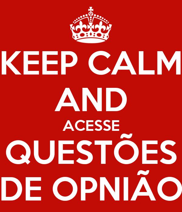 KEEP CALM AND ACESSE QUESTÕES DE OPNIÃO