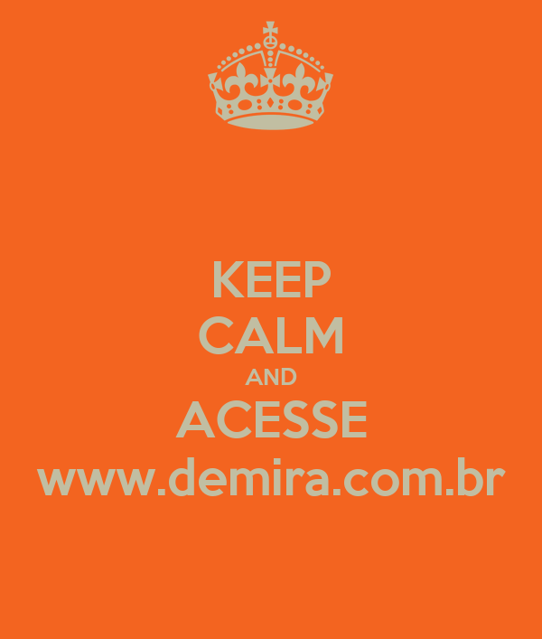 KEEP CALM AND ACESSE www.demira.com.br