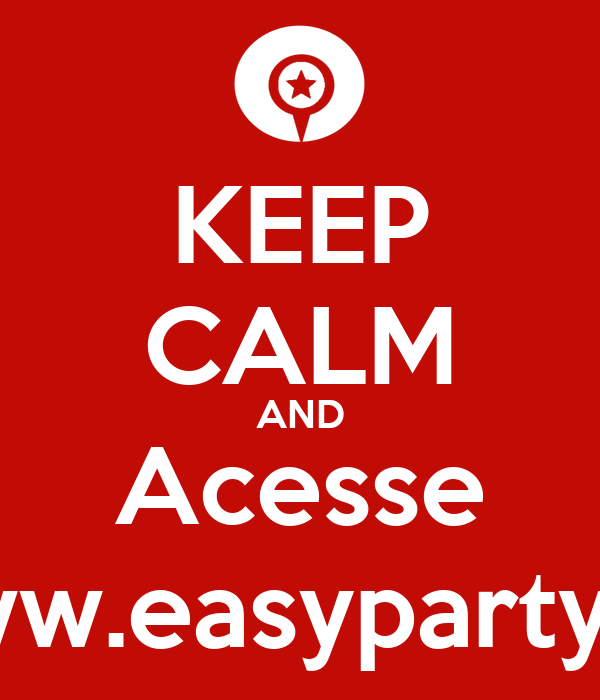 KEEP CALM AND Acesse www.easyparty.vc