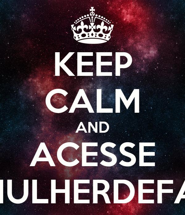 KEEP CALM AND ACESSE WWW.UMAMULHERDEFASES.COM.BR