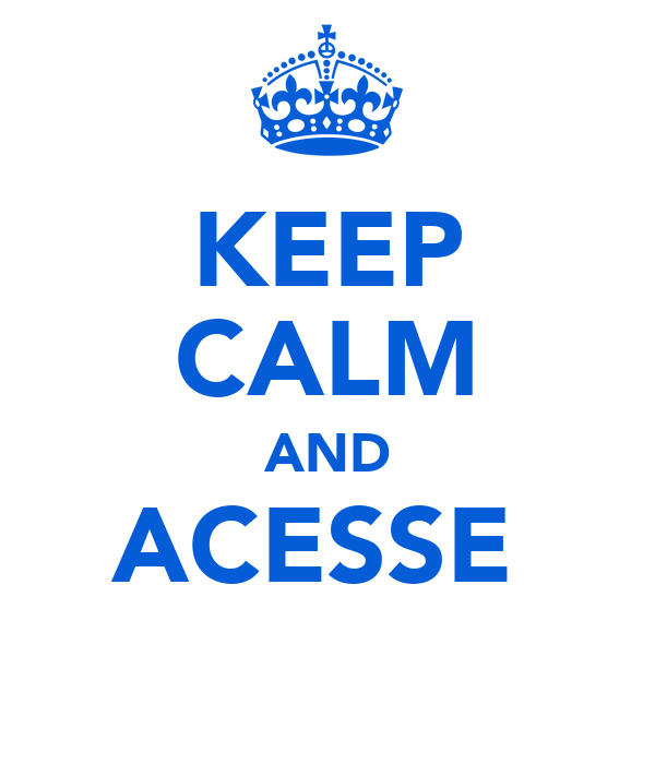 KEEP CALM AND ACESSE
