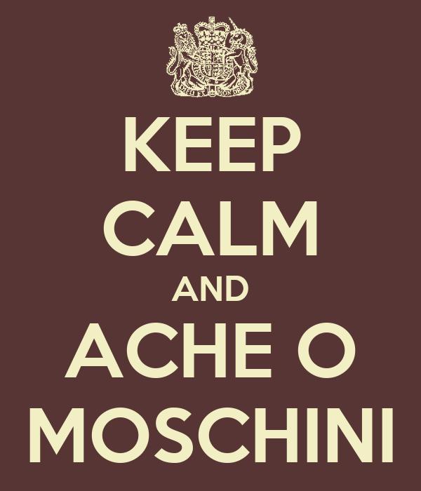 KEEP CALM AND ACHE O MOSCHINI