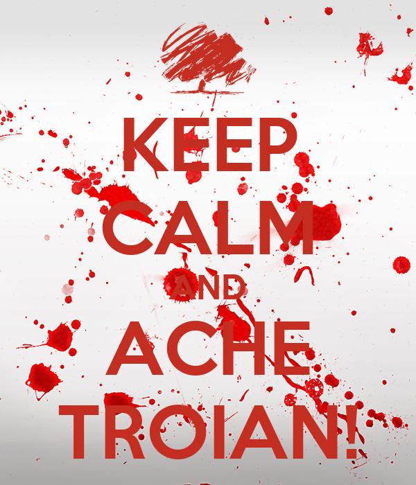 KEEP CALM AND ACHE TROIAN!