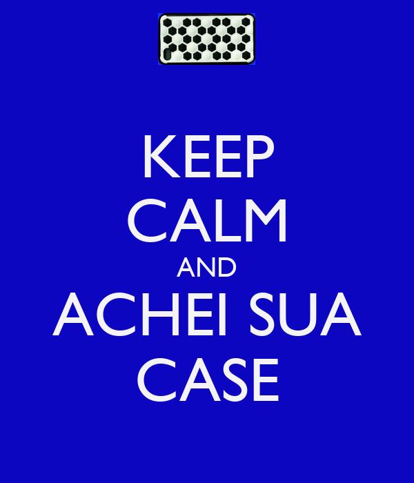 KEEP CALM AND ACHEI SUA CASE