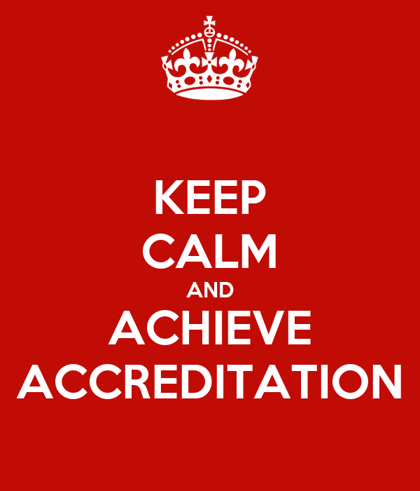 KEEP CALM AND ACHIEVE ACCREDITATION