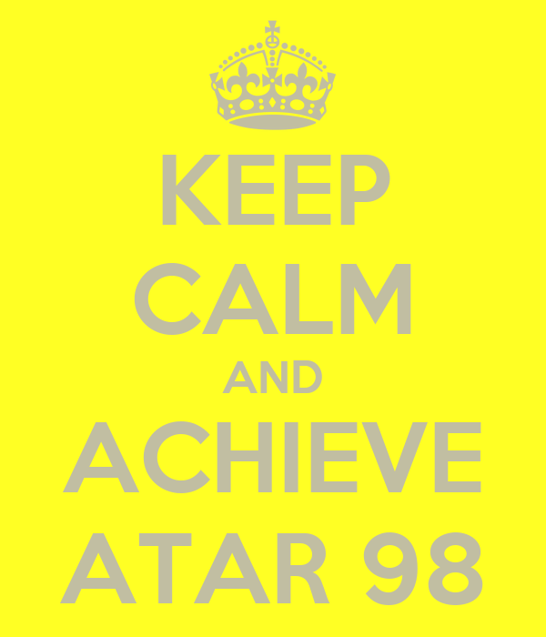 KEEP CALM AND ACHIEVE ATAR 98