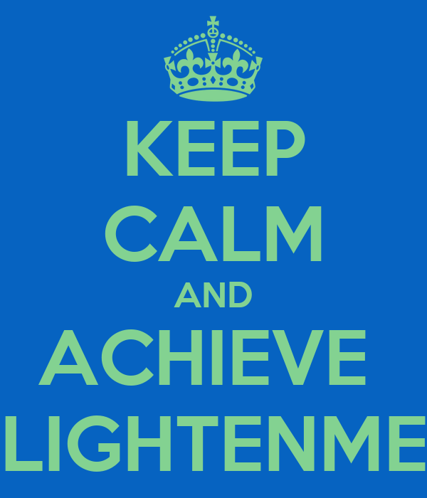 KEEP CALM AND ACHIEVE  ENLIGHTENMENT