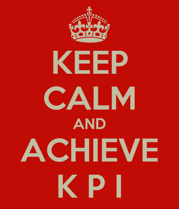 KEEP CALM AND ACHIEVE K P I