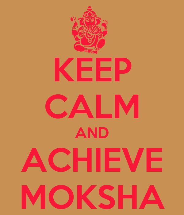 KEEP CALM AND ACHIEVE MOKSHA