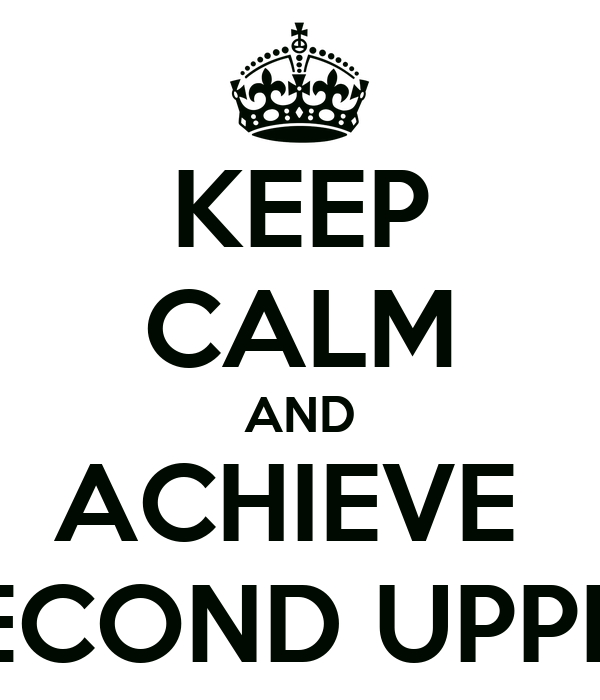 KEEP CALM AND ACHIEVE  SECOND UPPER