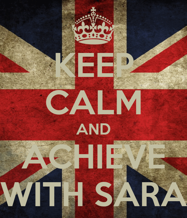 KEEP CALM AND ACHIEVE WITH SARA