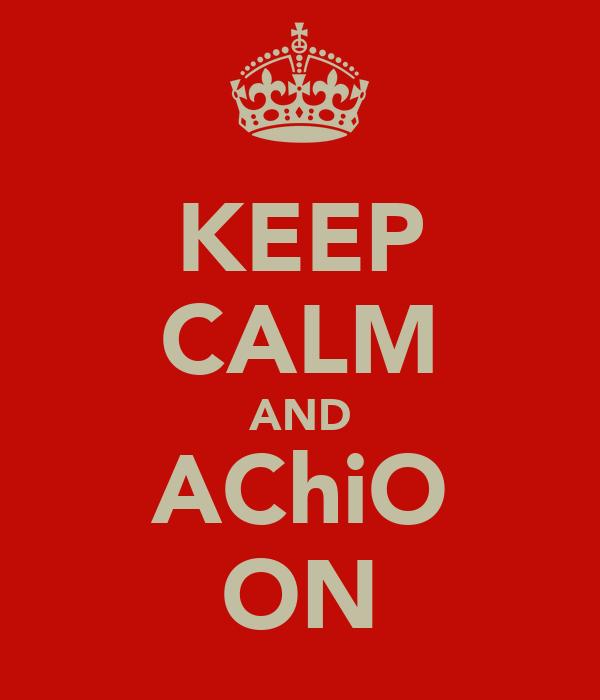 KEEP CALM AND AChiO ON