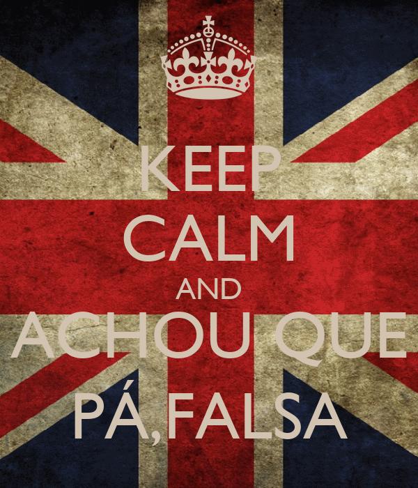 KEEP CALM AND ACHOU QUE PÁ,FALSA