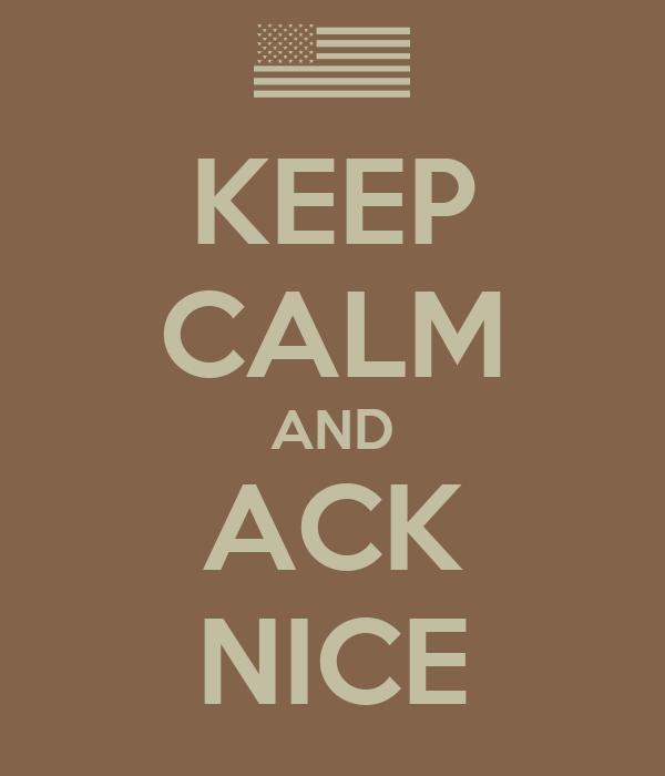 KEEP CALM AND ACK NICE