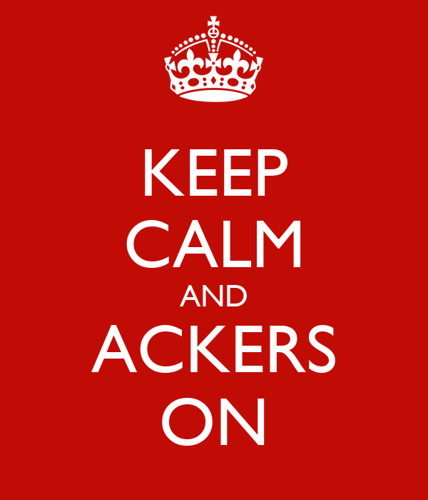 KEEP CALM AND ACKERS ON