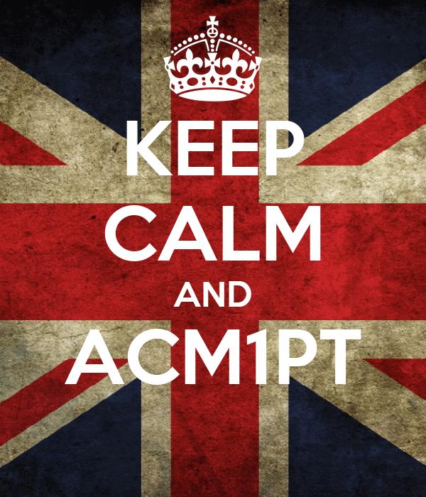 KEEP CALM AND ACM1PT