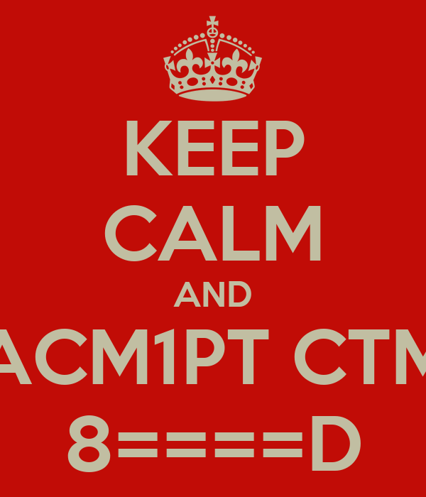 KEEP CALM AND ACM1PT CTM 8====D