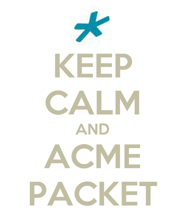 KEEP CALM AND ACME PACKET