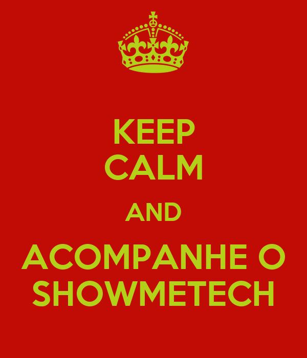 KEEP CALM AND ACOMPANHE O SHOWMETECH