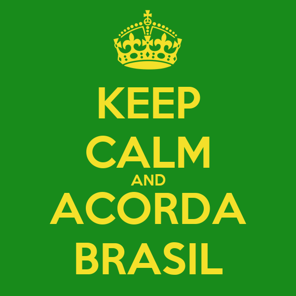 KEEP CALM AND ACORDA BRASIL
