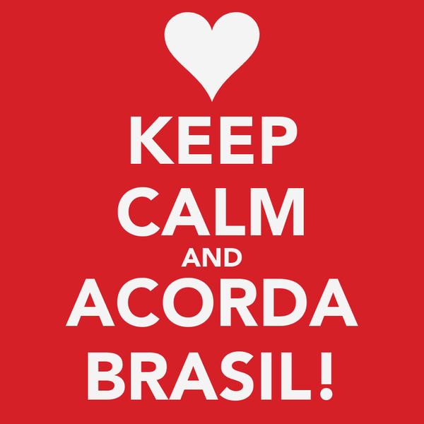 KEEP CALM AND ACORDA BRASIL!