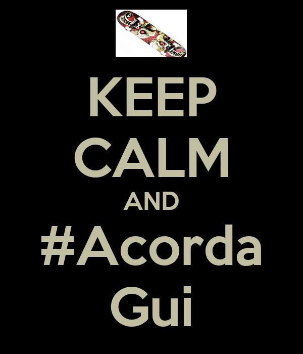 KEEP CALM AND #Acorda Gui