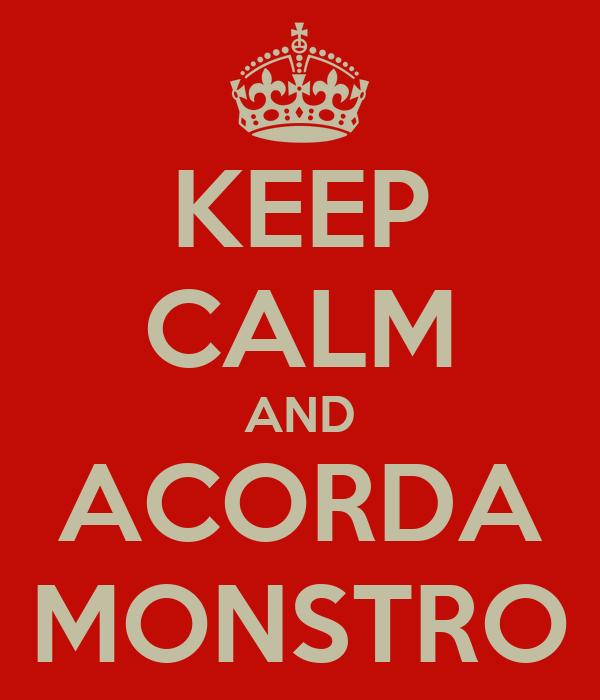 KEEP CALM AND ACORDA MONSTRO