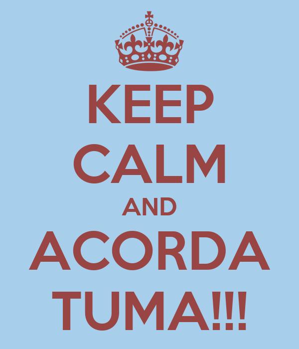 KEEP CALM AND ACORDA TUMA!!!