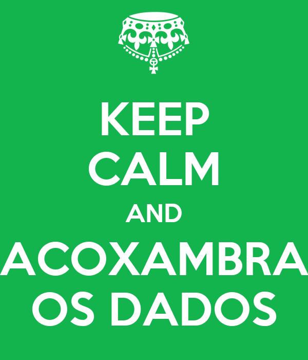 KEEP CALM AND ACOXAMBRA OS DADOS