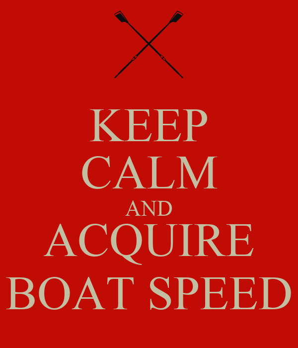 KEEP CALM AND ACQUIRE BOAT SPEED