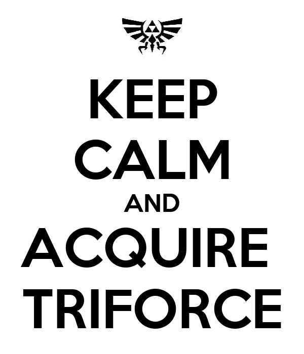 KEEP CALM AND ACQUIRE  TRIFORCE