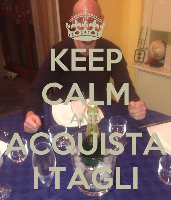 KEEP CALM AND ACQUISTA I TAGLI