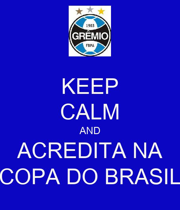 KEEP CALM AND ACREDITA NA COPA DO BRASIL