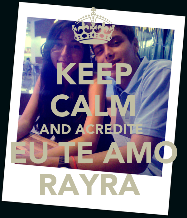 KEEP CALM AND ACREDITE  EU TE AMO RAYRA