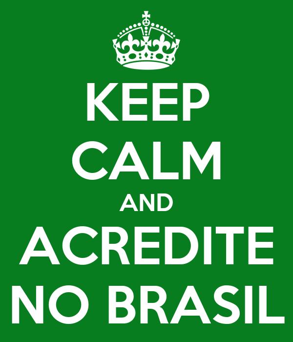 KEEP CALM AND ACREDITE NO BRASIL