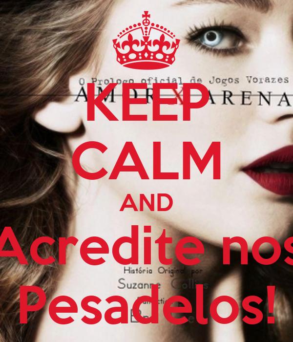 KEEP CALM AND Acredite nos Pesadelos!