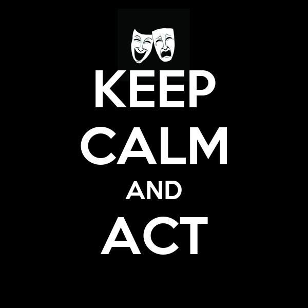KEEP CALM AND ACT