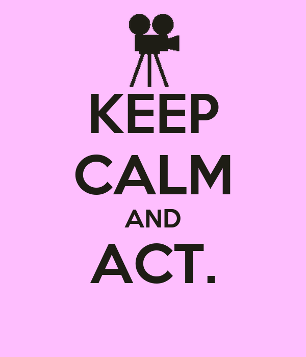 KEEP CALM AND ACT.