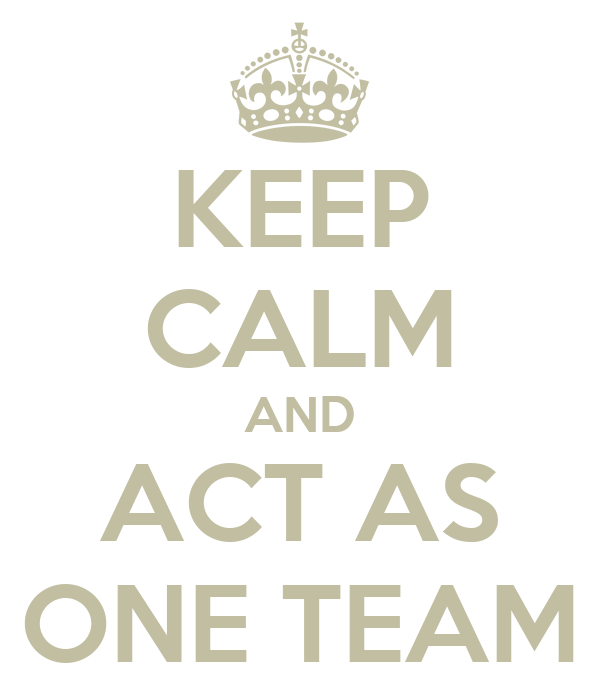 KEEP CALM AND ACT AS ONE TEAM