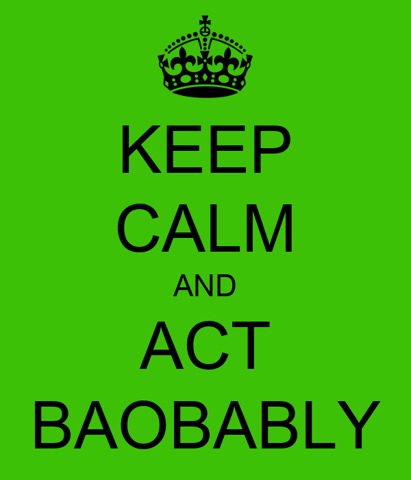 KEEP CALM AND ACT BAOBABLY