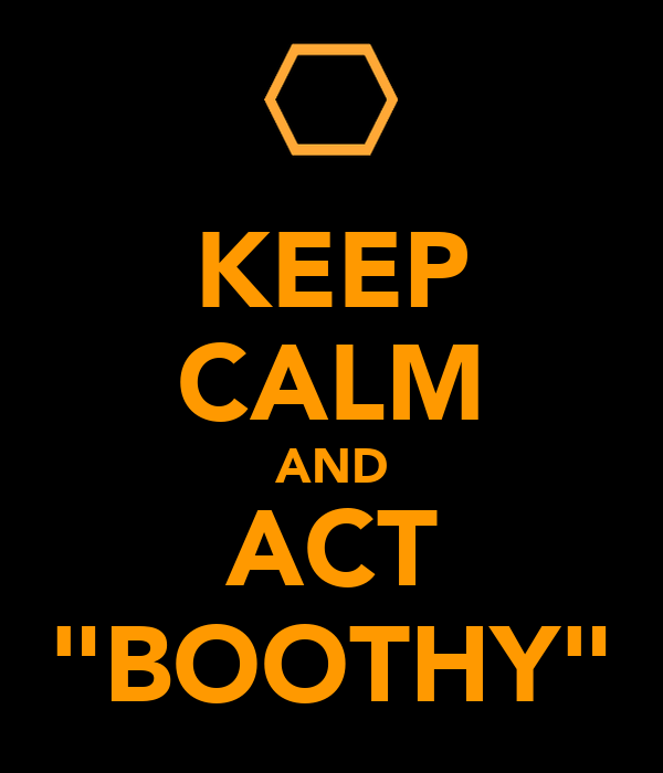 "KEEP CALM AND ACT ""BOOTHY"""