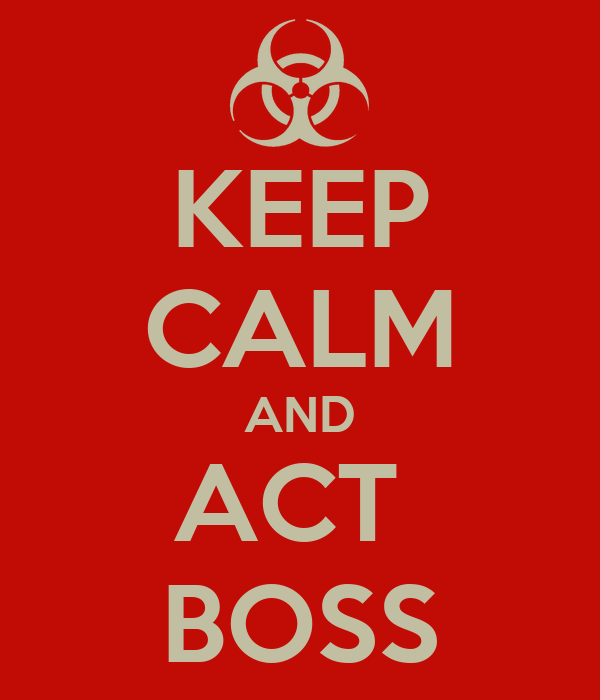KEEP CALM AND ACT  BOSS