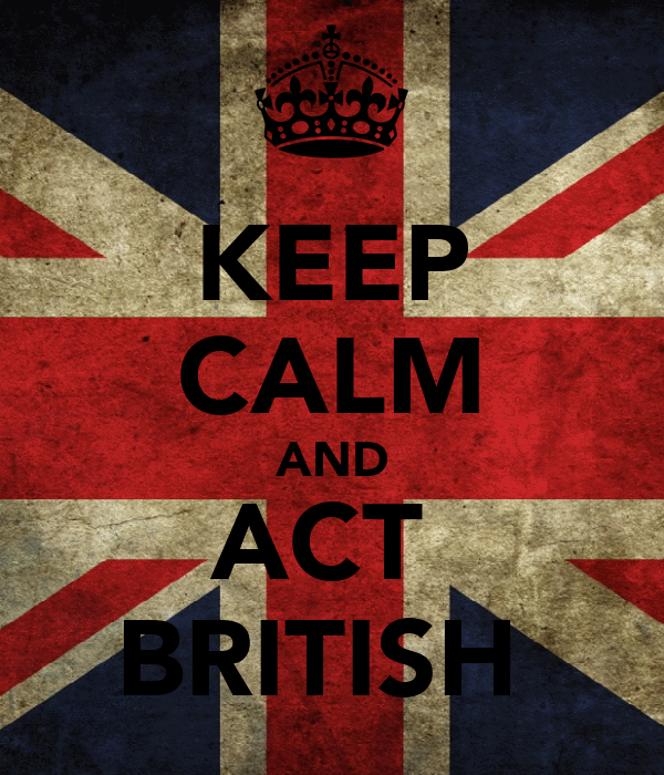 KEEP CALM AND ACT  BRITISH
